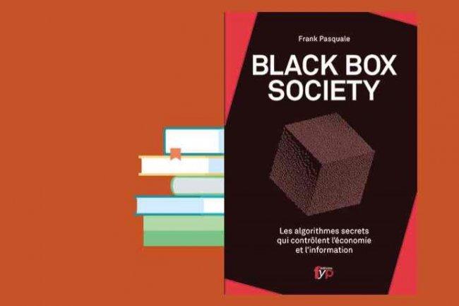 « Black Box Society : Les algorithmes secrets qui contrôlent l'économie de l'information » vient de paraître chez Fyp