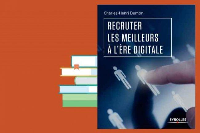 Charles-Henri Dumon, fondateur de Michael Page puis de Morgan Philips, vient de publier chez Eyrolles « Recruter les meilleurs à l'ère digitale »