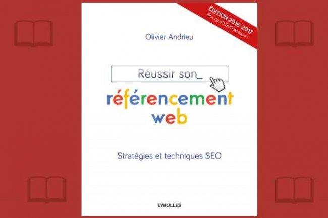 Une nouvelle édition, quatre ans après la précédente, de «Réussir son référencement web» vient de paraître.