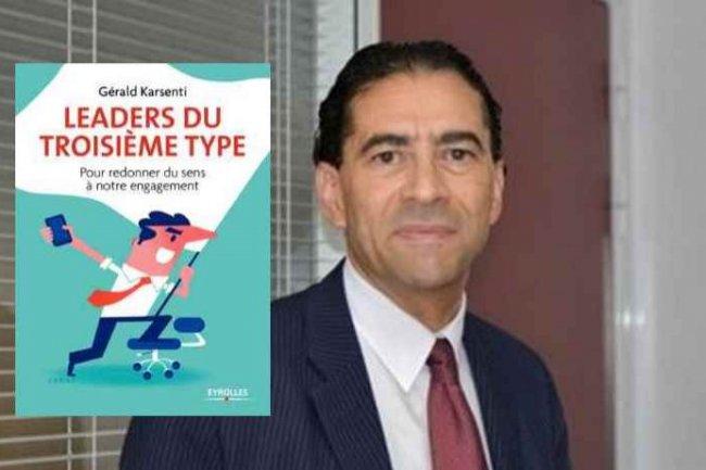 «Leaders du troisième type», de Gérald Karsenti, PDG de Hewlett Packard Enterprise France, vient d'être publié aux Editions Eyrolles.