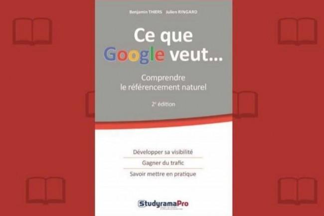 Studyrama vient de publier la deuxième édition de « Ce que Google veut... Comprendre le référencement naturel » de Julien Ringard et Benjamin Thiers. (crédit : D.R.)