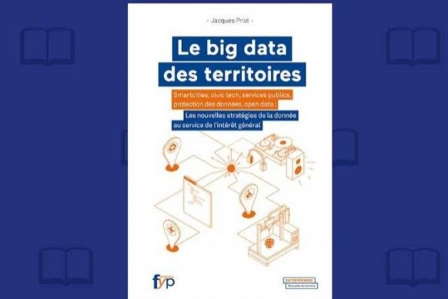 Fyp Editions publie « Le big data des territoires » de Jacques Priol. (crédit : D.R.)