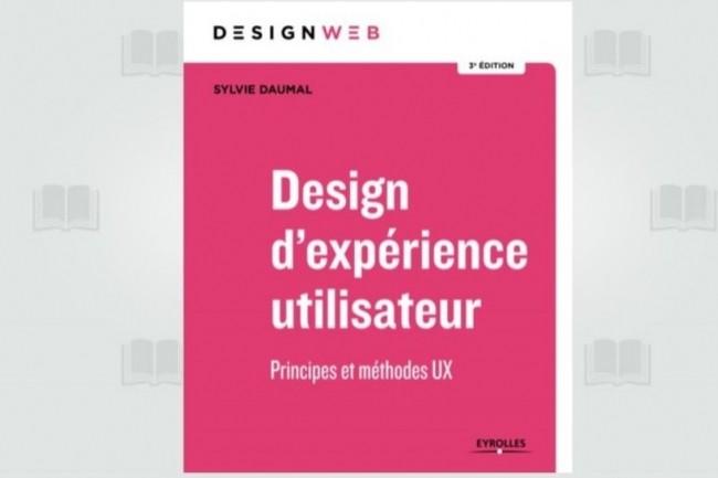 La troisième édition de « Design d'expérience utilisateur : Principes et méthodes UX », de Sylvie Daumal, vient de paraître chez Eyrolles. (crédit : D.R.)