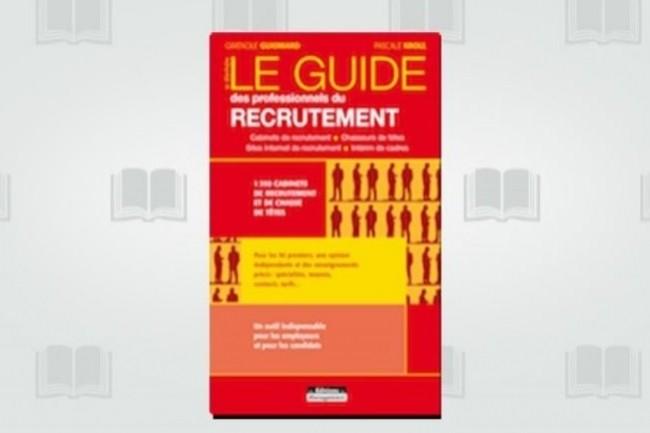 La neuvième édition du Guide des Professionnels du Recrutement vient de paraître aux Editions du Management. (crédit : D.R.)