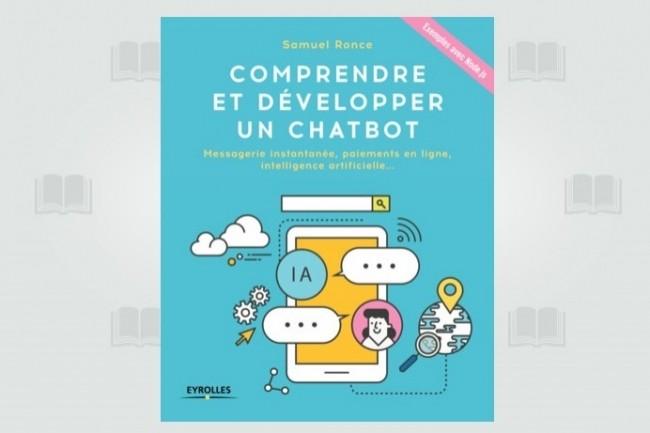 «Comprendre et développer un Chatbot» vient de paraître aux Editions Eyrolles.