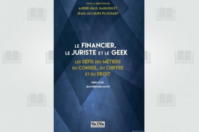 Les éditions Maxima viennent de publier « Le financier, le juriste et le geek ». (crédit : D.R.)