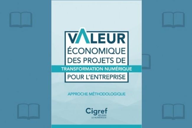 Le Cigref diffuse son dernier rapport sur la valeur des projets IT