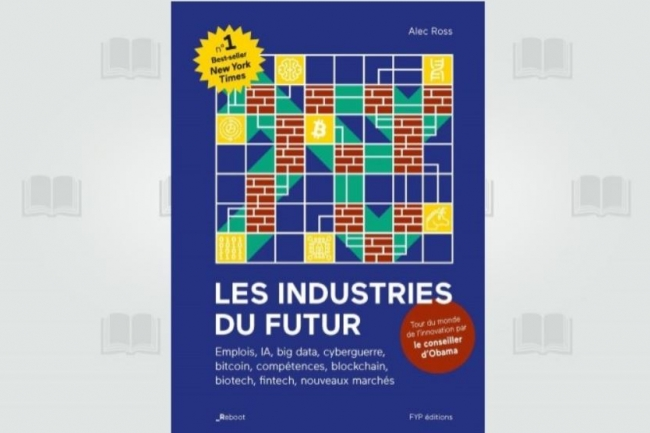 La version française de « Les industries du futur », d'Alec Ross vient de paraître chez Fyp Editions. (crédit : D.R.)