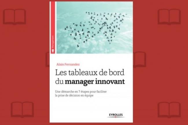 « Les tableaux de bord du manager innovant » vient de paraître chez Eyrolles. (crédit : D.R.)