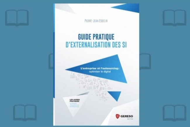 Pierre-Jean Esbelin publie le « Guide pratique d'externalisation des SI » chez Gereso. (crédit : D.R.)