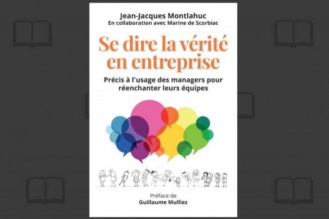 « Se dire la vérité en entreprise », de Jean-Jacques Montlahuc, vient de paraître chez Pearson. (crédit : D.R.)