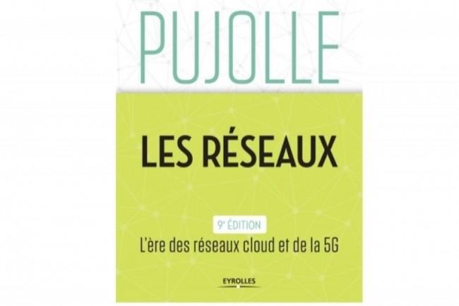 Les Réseaux de Guy Pujolle, la référence pour les étudiants et les professionnels, sort sa neuvième édition. (crédit Eyrolles)