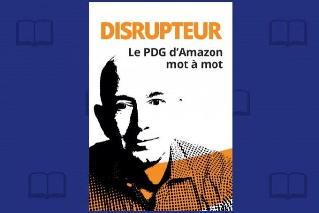 « Disrupteur - Le PDG d'Amazon mot à mot » vient de paraître chez Pearson.