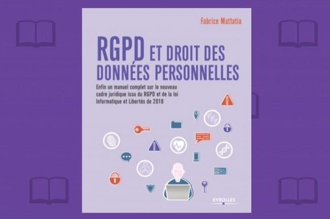 Les Editions Eyrolles viennent de publier « RGPD et droit des données personnelles » de Fabrice Mattatia.