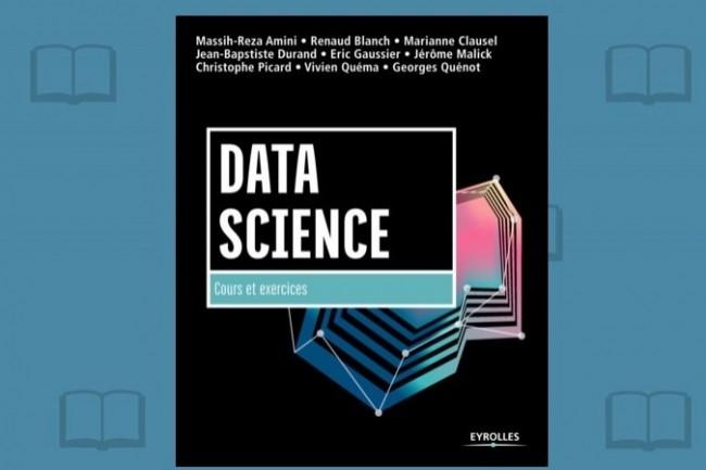 «Data Science: cours et exercices» vient de paraître chez Eyrolles.