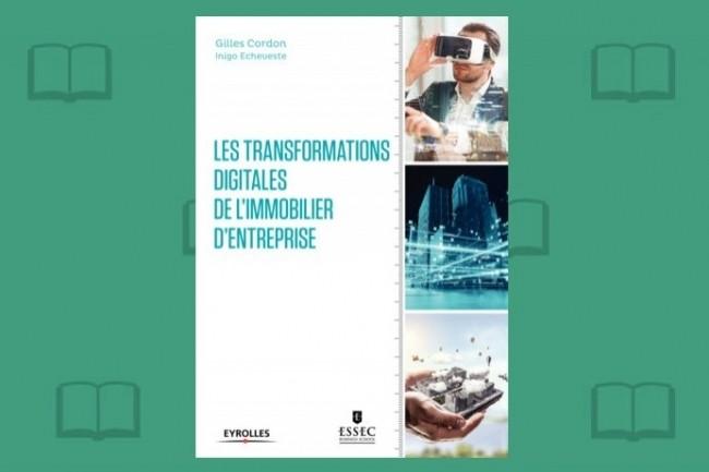 «Les transformations digitales de l'immobilier d'entreprise» vient de paraître chez Eyrolles.