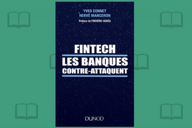 «FinTech, les banques contre-attaquent» vient de paraître chez Dunod sous la signature de Yves Eonnet et Hervé Manceron.
