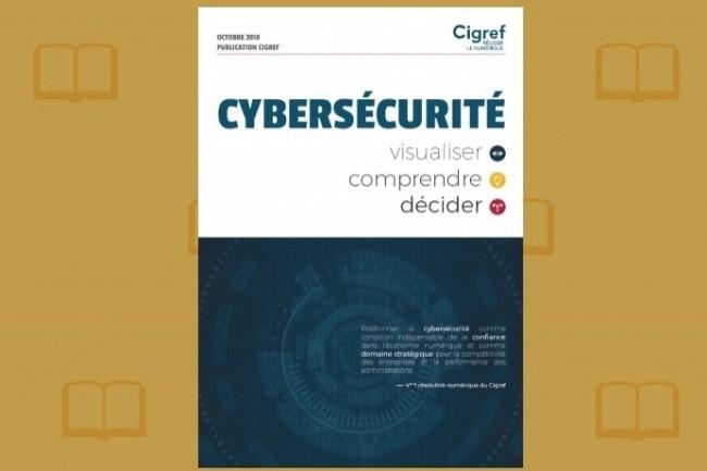 Le document «Cybersécurité: visualiser, comprendre, décider» du Cigref est en téléchargement libre.