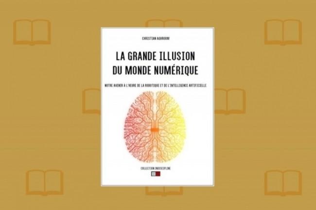 «La grande illusion du monde numérique» vient de paraître aux Editions VA.