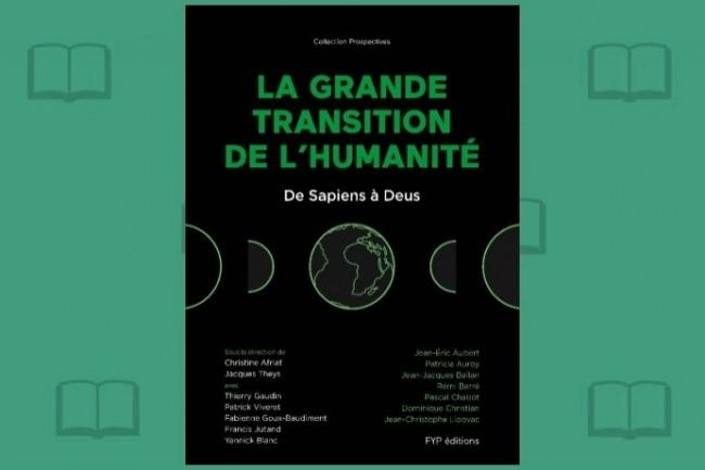 Des prospectivistes publient «La Grande Transition de l'humanité» aux éditions Fyp.