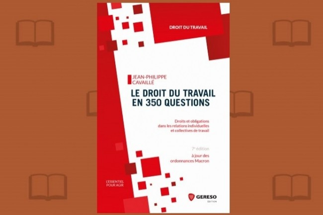 «Le droit du travail en 350 questions» vient de paraître aux éditions Gereso.