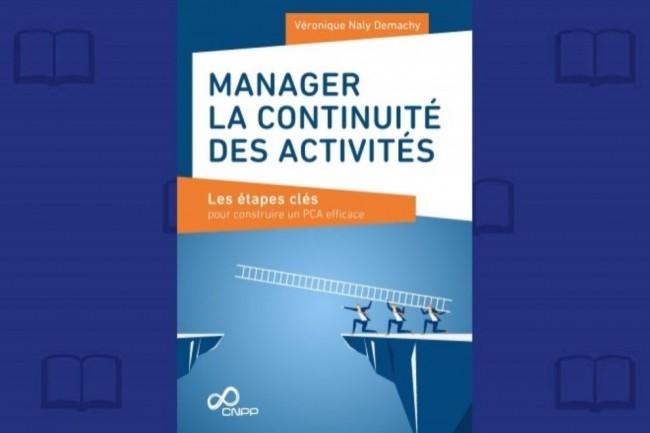 « Manager la continuité des activités » est publié aux éditions CNPP. (crédit : D.R.)