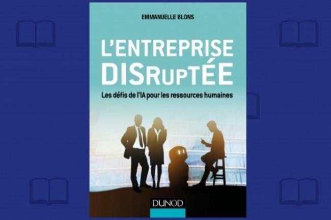 « L'entreprise disruptée », d'Emmanuelle Blons, vient de paraître chez Dunod.