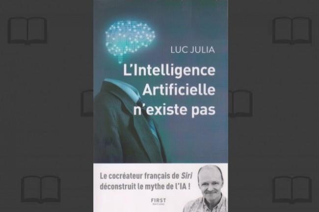 Luc Julia publie « L'intelligence artificielle n'existe pas » aux éditions First. (crédit : D.R.)