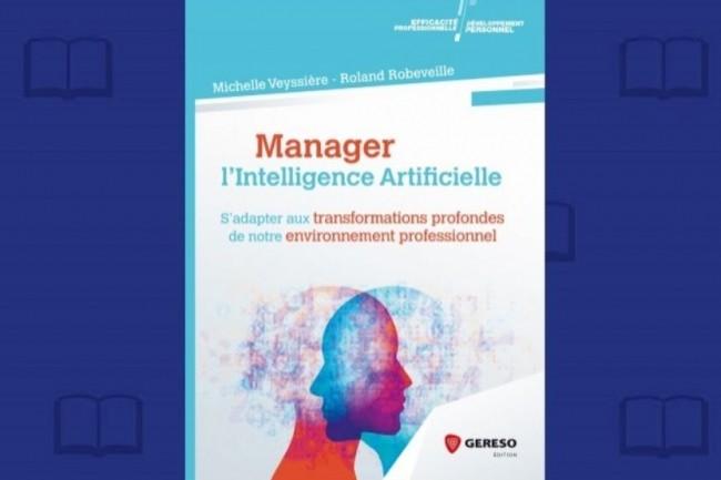 « Manager l'Intelligence Artificielle » vient de paraître aux éditions Gereso. (crédit : D.R.)