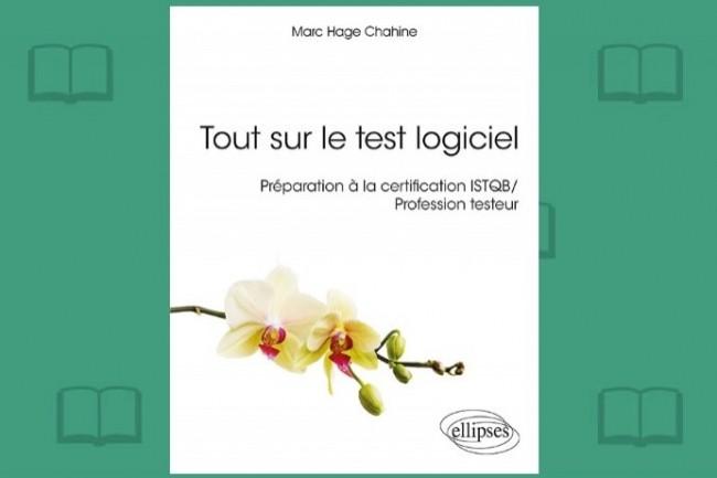 Marc Hage Chahine vient de publier aux Editions Ellipses « Tout sur le test logiciel ».