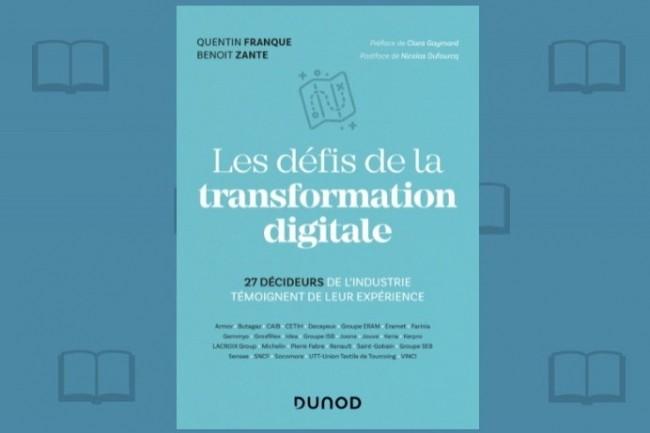 Quentin Franque et Benoit Zante viennent de publier chez Dunod « Les défis de la transformation digitale »