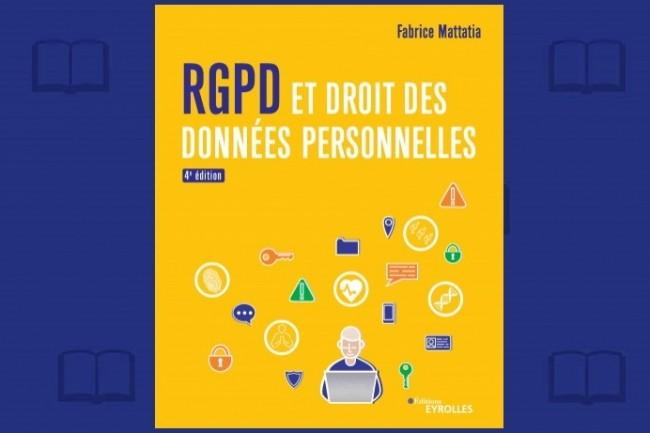 Fabrice Mattatia vient de publier une quatrième édition de « RGPD et droit des données personnelles »
