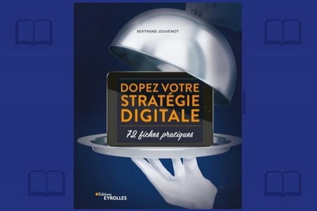Les Editions Eyrolles publient « Dopez votre stratégie digitale, 72 fiches pratiques », un guide synthétique réalisé par Bertrand Jouvenot.