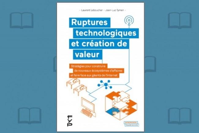 Jean-Luc Tymen et Laurent Leboucher viennent de publier chez Fyp « Ruptures technologiques et création de valeur »