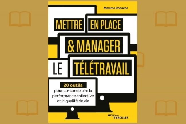 Maxime Robache signe « Mettre en place et manager le télétravail », publié chez Eyrolles.