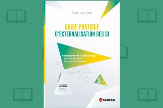 La deuxième édition du « Guide pratique d'externalisation des SI » vient de paraître chez Gereso. (crédit : D.R.)