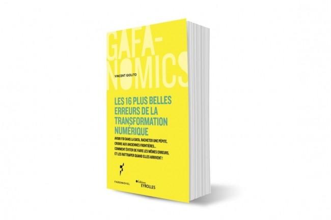 Les 16 plus belles erreurs de la transformation numérique, par Vincent Giolito, vient de paraître aux éditions Eyrolles dans la collection GAFAnomics.