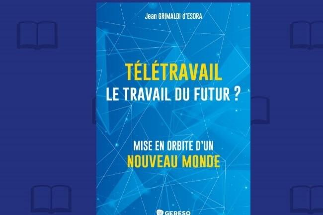 Jean Grimaldi d�Esdra publie chez Gereso ��T�l�travail, le travail du futur ?�� (cr�dit : Gereso)