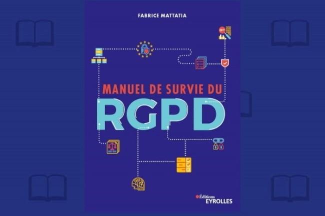« Manuel de survie du RGPD » vient d'être publié aux éditions Eyrolles.