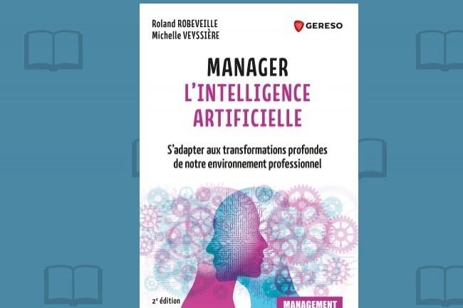 « Manager l'Intelligence Artificielle » vient de paraître aux éditions Gereso.
