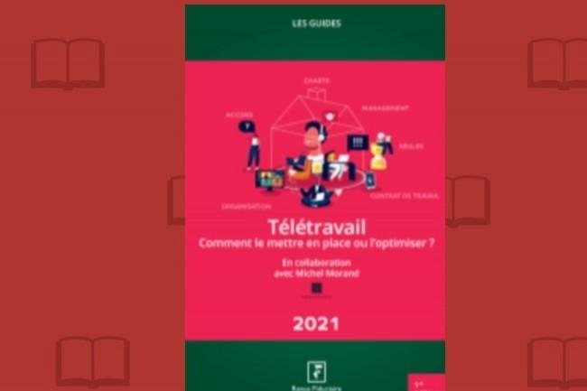 «Télétravail: comment le mettre en place ou l'optimiser» vient de paraître.