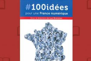 100 idées pour mettre la France à l'heure de la transformation numérique