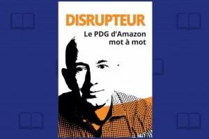 « Disrupteur », une biographie de Jeff Bezos sous forme de recueil de citations