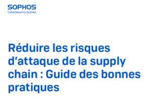 Guide des bonnes pratiques : Comment r�duire les risques d'attaque de la supply chain ?