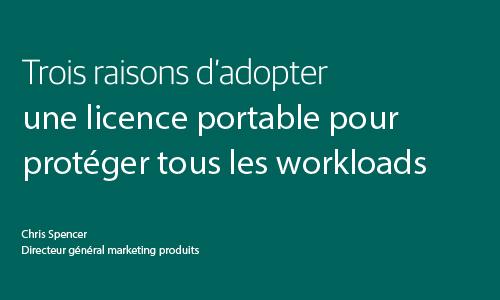 Trois raisons d'adopter une licence portable pour prot�ger tous les workloads