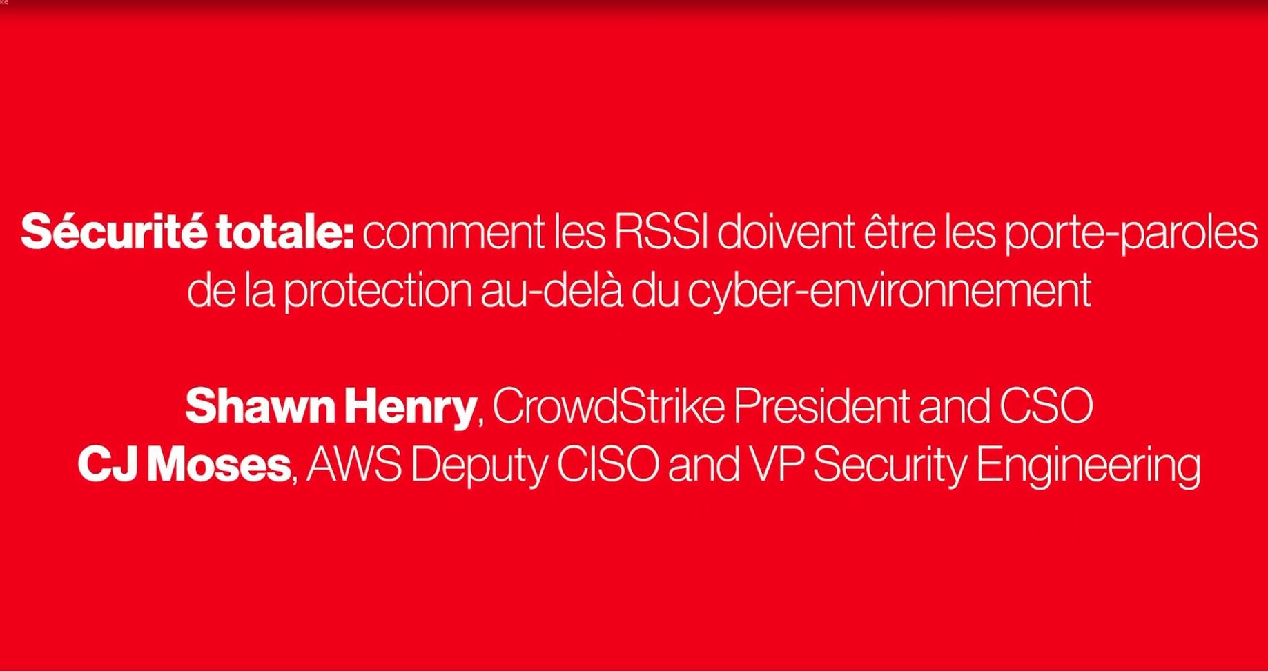 Sécurité totale : retours d'expérience du CSO de Crowdstrike et du RSSI d'Amazon et AWS